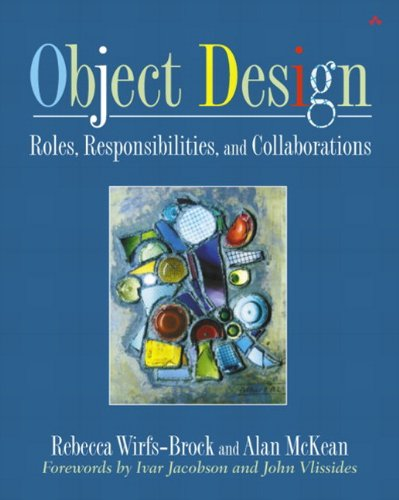 Object Design: Roles, Responsibilities and Collaborations (Addison-Wesley Object Technologiey Series)