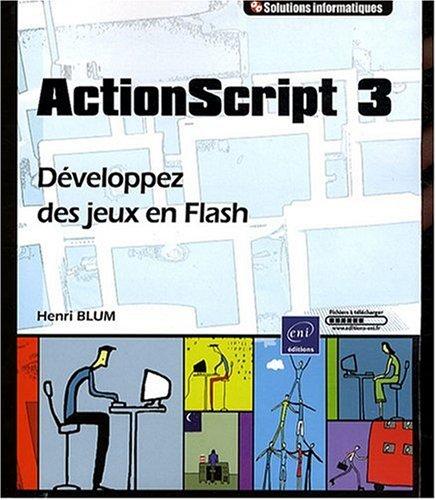 ActionScript 3 - Développez des jeux en Flash par Henri Blum