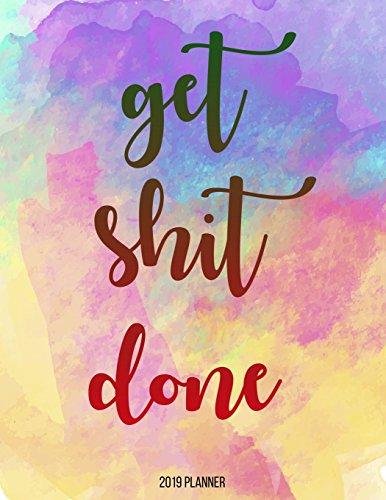 2019 Planner : Get Shit Done: Year 2019 - 365 Daily - 52 Week journal Planner Calendar Schedule Organizer Appointment Notebook, Monthly Planner