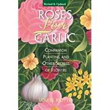 Roses Love Garlic: Companion Planting and Other Secrets of Flowers by Louise Riotte (1998-01-02)