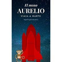 El mono Aurelio viaja a Marte (Infantil (a partir de 8 años) nº 2) (Spanish Edition)