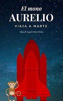 El mono Aurelio viaja a Marte (Spanish Edition) di [Villar Pinto, Miguel Ángel]