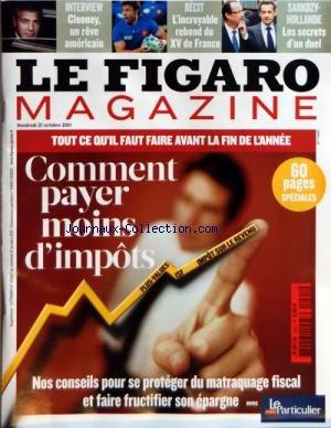 FIGARO MAGAZINE (LE) [No 1021] du 21/10/2011 - COMMENT PAYE MOINS D'IMPOTS - NOS CONSEILS POUR SE PROTEGER DU PATRAQUAGE FISCAL ET FAIRE FURCTIFIER SON EPARGNE - CLOONEY UN REVE AMERICAIN - L'INCROYABLE REBOND DU XV DE FRANCE - SARKOZY ET HOLLANDE - LES SECRETS D'UN DUEL par Collectif