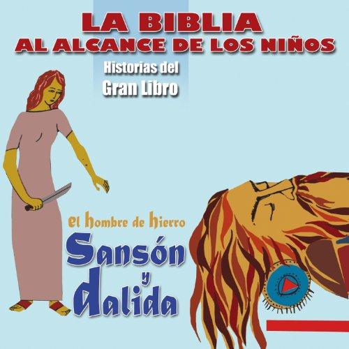 La Biblia al Alcance de los Niños: Sansón y Dalila, El Hombre de Hierro (Historias del Gran Libro)
