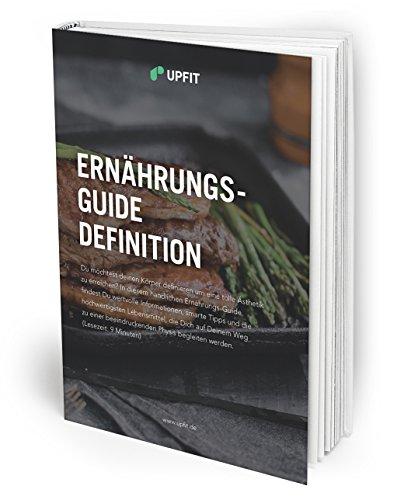 Ernährungs-Guide Definition: Smarte Tipps und die hochwertigsten Lebensmittel zur Körperdefinition (Upfit Ebooks 2) (Ernährungs-guide)