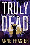 Front cover for the book Truly Dead (Elise Sandburg Series Book 4) by Anne Frasier