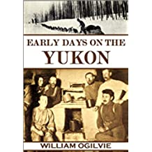 Early Days on the Yukon: The Story of Its Gold Finds (1913) (English Edition)