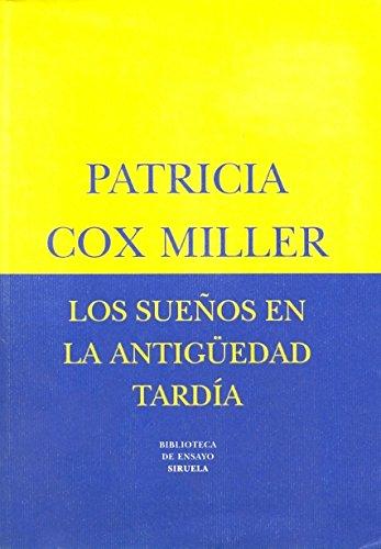 Los Suenos En La Antiguedad Tardia por Patricia Cox Miller