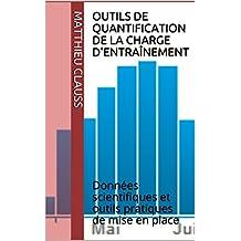 Outils de quantification de la charge d'entraînement: Données scientifiques et outils pratiques de mise en place (French Edition)