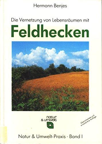 Natur & Umwelt-Praxis, Band 1: Die Vernetzung von Lebensräumen mit Feldhecken