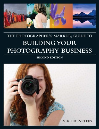 The Photographer's Market® Guide to Building Your Photography Business