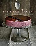Patisserie Maison: The step-by-step guide to simple sweet pastries for the home baker by Bertinet, Richard (August 28, 2014) Hardcover