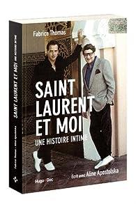 Saint Laurent et moi - Une histoire intime par Fabrice Thomas