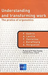 Understanding and transforming work : The practice of ergonomics