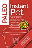 Paleo Instant Pot Cookbook: Amazing Paleo Instant Pot Recipes for Whole Family ( Paleo Instant Pot Recipes Cookbook, Paleo Diet Guide Cookbook, Paleo Diet Recipe Book, Paleo Diet for Beginners )