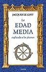 La Edad Media explicada a los jóvenes par Jacques Le Goff