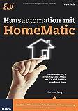 Hausautomation mit HomeMatic: Automatisierung in Ihrem Neu- oder Altbau: Mit ELV wird Ihr Heim zum Smart Home - Hartmut Jung