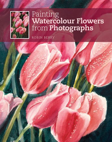 Painting Watercolour Flowers from Photographs (Ready to Paint)