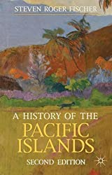 A History of the Pacific Islands (Palgrave Essential Histories Series) by Steven Roger Fischer (2013-04-05)