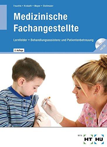 Medizinische Fachangestellte: Lernfelder - Behandlungsassistenz, Patientenbetreuung - incl. Prüfungstrainer-CD