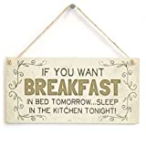 If You Want Breakfast In Bed Tomorrow...Sleep In The Kitchen Tonight! - Beautiful Funny Home Accessory Gift Sign by Button Hill Cottage