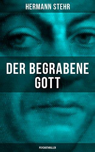 Der Begrabene Gott (psychothriller): Eine Unheilvolle Begegnung por Hermann Stehr