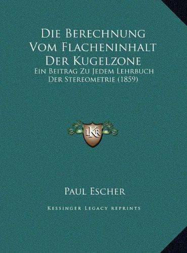 Die Berechnung Vom Flacheninhalt Der Kugelzone: Ein Beitrag Zu Jedem Lehrbuch Der Stereometrie (1859)