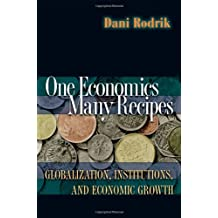 One Economics, Many Recipes – Globalization, Institutions, and Economic Growth