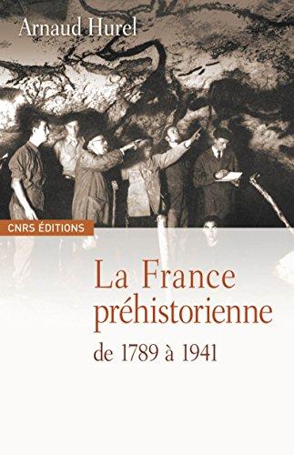La France préhistorienne de 1789 à 1941 (Histoire) par Arnaud Hurel
