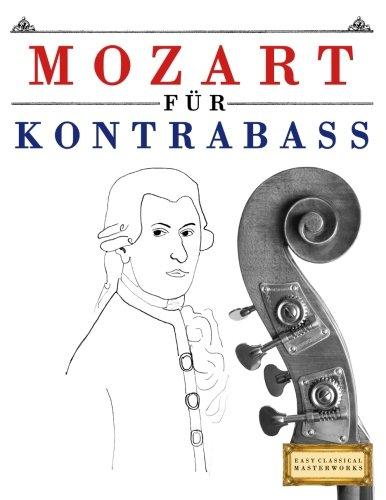 Mozart für Kontrabass: 10 Leichte Stücke für Kontrabass Anfänger Buch
