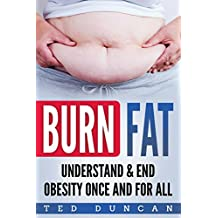 Burn Fat: Understand & End Obesity Once And For All (English Edition)