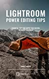 Lightroom Power Editing Tips: Essential tips for super fast editing in Adobe Lightroom