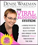 The Viral Blogging System 4 Simple Ways To Multiply Your Blog Content And Spread Your Message Virally Throughout The Web (English Edition)