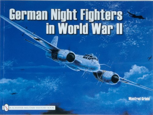 German Night Fighters: AR234, DO217, TA154, HE219, JU88, JU388, BF110, ME62 (Schiffer Military) por Manfred Griehl