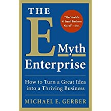 The E-Myth Enterprise: How to Turn a Great Idea into a Thriving Business by Michael E. Gerber (2010-08-15)