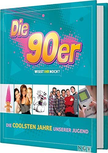 Die 90er! Wisst ihr noch?: Die coolsten Jahre unserer Jugend