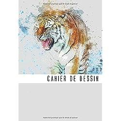 Cahier De Dessin : Tigre: Cahier et carnet de croquis pour artiste, ... de couleur, feutres, peinture, aquarelle 120 Pages