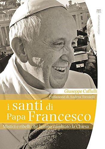 i-santi-di-papa-francesco-mistici-e-ribelli-che-hanno-cambiato-la-chiesa