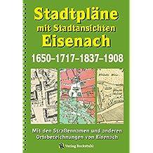 Stadtpläne mit Stadtansichten der Stadt EISENACH 1650–1717–1837–1908: Mit den Straßennamen und anderen Ortsbezeichnungen von Eisenach