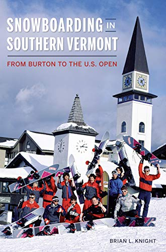 Snowboarding in Southern Vermont: From Burton to the U.S. Open (Sports) (English Edition)