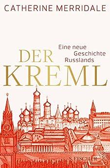 Der Kreml: Eine neue Geschichte Russlands von [Merridale, Catherine]