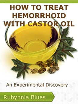 How To Treat Hemorrhoid With Castor Oil: An Experimental Discovery (English Edition) par [Blues, Rubynnia]