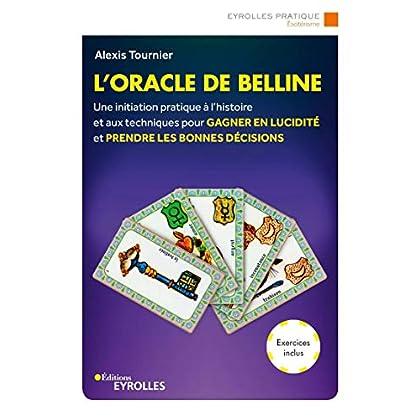 L'oracle de Belline: Une initiation pratique à l'histoire et aux techniques pour gagner en lucidité et prendre les bonnes décisions. Exercices inclus