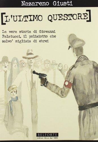 L'ultimo questore. La vera storia di Giovanni Palatucci, il poliziotto che salvò migliaia di ebrei