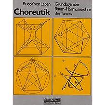 Choreutic: Grundlagen der Raum-Harmonielehre des Tanzes