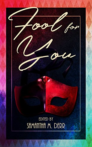 Fool for You by [Derr, Samantha, Kelly, Ava, Maeve, Helena, Idonea, Asta, Hamlin, LJ, Kelly, Laurin, Defore, Daria, Snowdon, Melissa, Majumdar, Kashmira ]