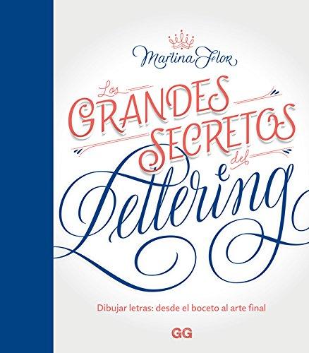 Los grandes secretos del lettering Dibujar letras: desde el boceto al arte final. (GGDIY) por Martina Flor