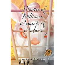 Minutes of Brilliance, Moments of Madness