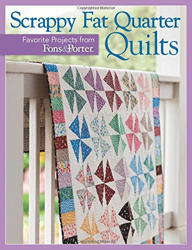Scrappy Fat Quarter Quilts: Favorite Projects from Fons & Porter