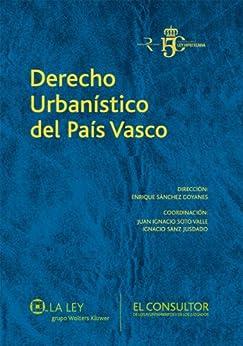 Derecho Urbanístico Del País Vasco por Juan Carlos Etxezarreta Villaluenga epub